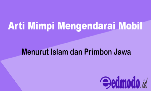 20 Arti Mimpi Mengendarai Mobil - Menurut Islam dan Primbon Lengkap