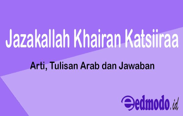 Jazakallah Khairan Katsiiraa - Arti, Tulisan Arab dan Jawaban