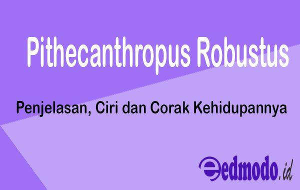 Pithecanthropus Robustus - Penjelasan, Ciri dan Corak Kehidupannya