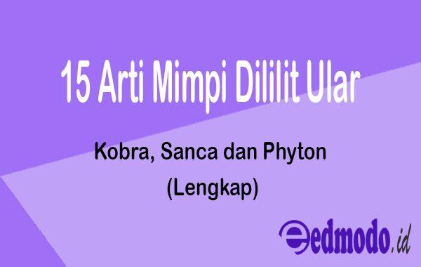 15 Arti Mimpi Dililit Ular - Kobra, Sanca dan Phyton (Lengkap)