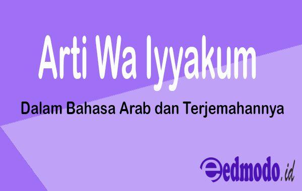 Arti Wa Iyyakum Dalam Bahasa Arab dan Terjemahannya
