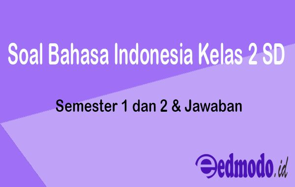 Contoh Soal Bahasa Indonesia Kelas 2 SD Semester 1 dan 2 & Jawaban