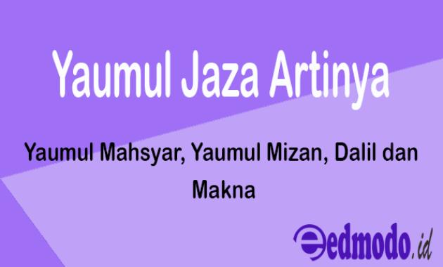 Yaumul Jaza Artinya - Yaumul Mahsyar, Yaumul Mizan, Dalil dan Makna