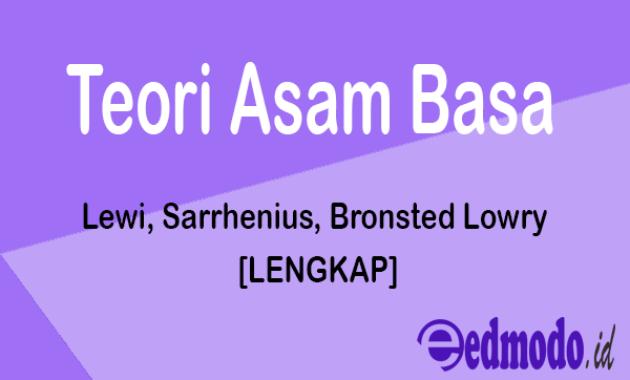 Teori Asam Basa - Lewi, Sarrhenius, Bronsted Lowry [LENGKAP]