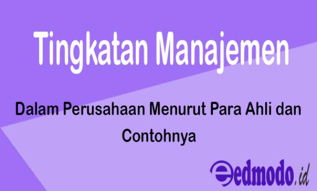 Tingkatan Manajemen Dalam Perusahaan Menurut Para Ahli dan Contohnya