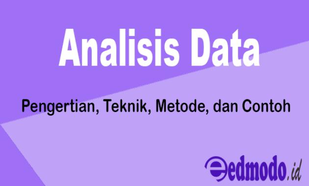 Analisis Data - Pengertian, Teknik, Metode, dan Contoh