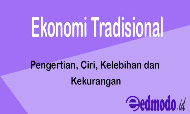 Ekonomi Tradisional - Pengertian, Ciri, Kelebihan dan Kekurangan