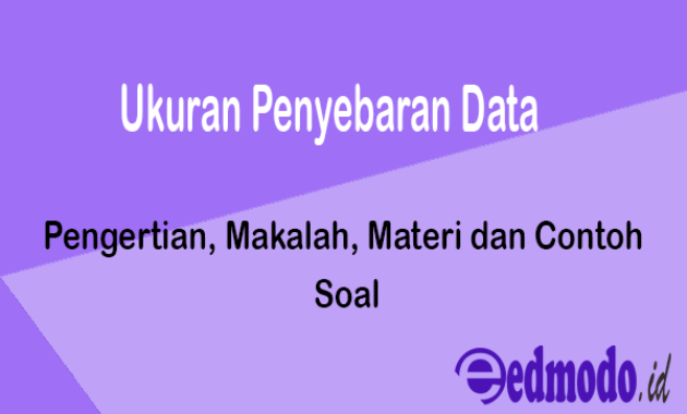 Ukuran Penyebaran Data - Pengertian, Makalah, Materi dan Contoh Soal