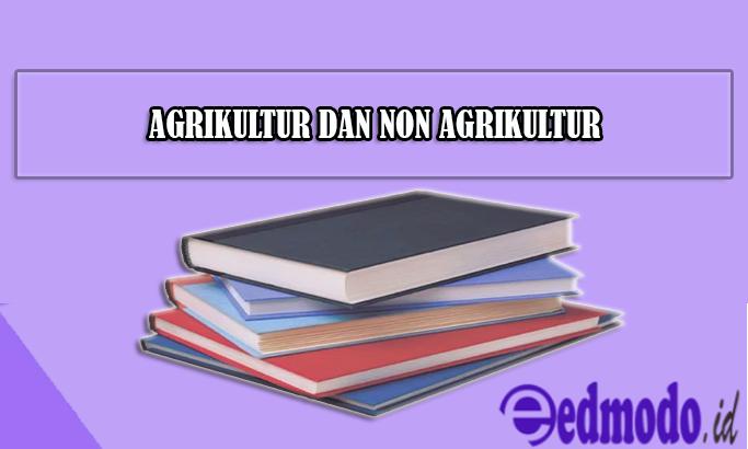Agrikultur dan Non Agrikultur