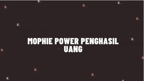 Aplikasi Mophie Power Penghasil Uang